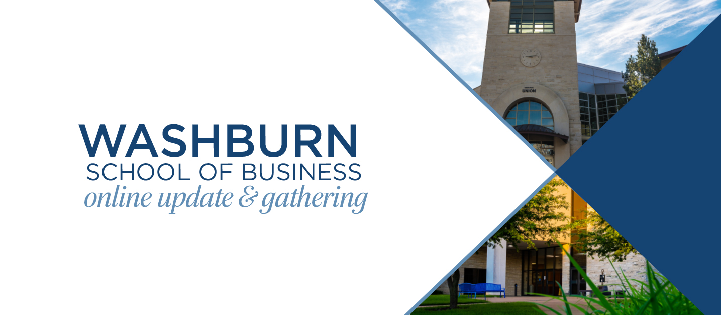Washburn School of Business Update and Online Gathering